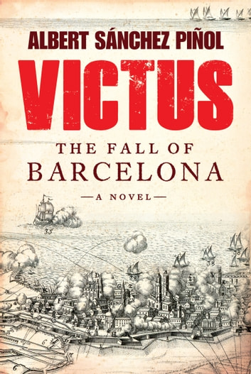 Victus - The Fall of Barcelona, a Novel ebook by Daniel Hahn,Thomas Bunstead,Albert Sanchez Pinol