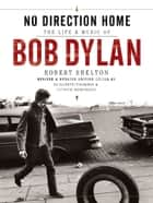 Bob Dylan: No Direction Home ebook by Robert Shelton