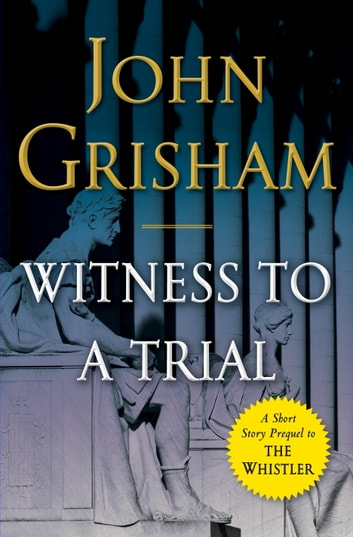 Witness to a Trial - A Short Story Prequel to The Whistler ebook by John Grisham
