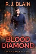 Blood Diamond - Witch & Wolf, #3 ebook by RJ Blain
