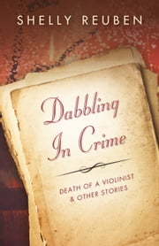 Dabbling in Crime - Death of a Violinist and other Stories ebook by Shelly Reuben