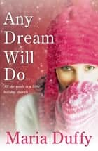 Any Dream Will Do eBook by Maria Duffy
