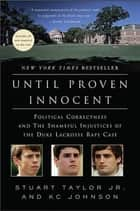 Until Proven Innocent - Political Correctness and the Shameful Injustices of the Duke Lacrosse Rape Case ebook by patrick gray, Stuart Taylor Jr.