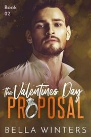 The Valentines Day Proposal - The Valentines Day Proposal, #2 ebook by Bella Winters