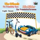 The Wheels: The Friendship Race Die Räder: Das Freundschaftsrennen (English German Bilingual Children's Book) - English German Bilingual Collection ebook by Inna Nusinsky, Shelley Admont
