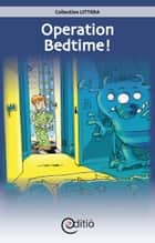 Operation Bedtime! ebook by Benoît Laverdière, Tomy Pageau, Donald Berrigan