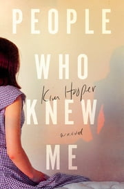 People Who Knew Me - A Novel ebook by Kim Hooper