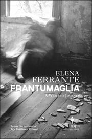 Frantumaglia - A Writer's Journey ebook by Elena Ferrante,Ann Goldstein