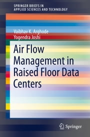 Air Flow Management in Raised Floor Data Centers ebook by Vaibhav K. Arghode,Yogendra Joshi