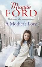 A Mother's Love ebook by Maggie Ford
