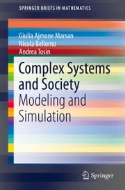 Complex Systems and Society - Modeling and Simulation ebook by Nicola Bellomo,Giulia Ajmone Marsan,Andrea Tosin