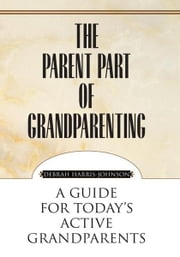 The Parent Part of Grandparenting ebook by Debrah Harris-Johnson