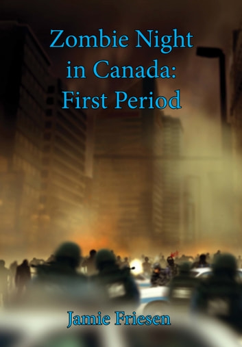 Zombie Night in Canada: 1st Period ebook by Jamie Friesen