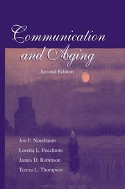 Communication and Aging ebook by Jon F. Nussbaum,Loretta L. Pecchioni,James D. Robinson,Teresa L. Thompson