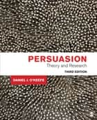Persuasion - Theory and Research ebook by Daniel J. O'Keefe