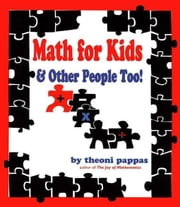 Math For Kids and Other People Too ebook by Pappas, Theoni