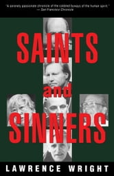 Saints and Sinners - Walker Railey, Jimmy Swaggart, Madalyn Murray O'Hair, Anton LaVey, Will Campbell , Matthew Fox ebook by Lawrence Wright