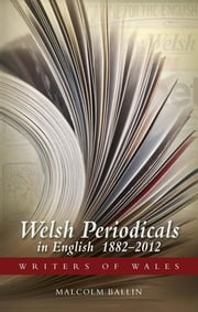 Welsh Periodicals in English - 1882 - 2012 ebook by Malcolm Ballin