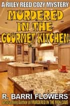 Murdered in the Gourmet Kitchen (A Riley Reed Cozy Mystery) ebook by R. Barri Flowers