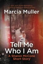 Tell Me Who I Am - A Sharon McCone Short Story ebook by Marcia Muller