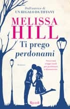 Ti prego perdonami ebook by Melissa Hill