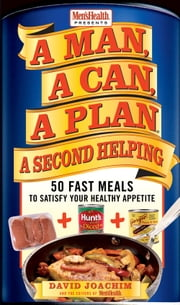 A Man, A Can, A Plan, A Second Helping - 50 Fast Meals to Satisfy Your Healthy Appetite ebook by David Joachim, The Editors of Men's Health