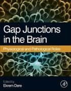Gap Junctions in the Brain ebook by Ekrem Dere