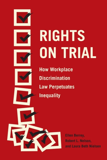 Rights on Trial - How Workplace Discrimination Law Perpetuates Inequality ebook by Ellen Berrey,Robert L. Nelson,Laura Beth Nielsen
