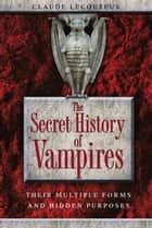 The Secret History of Vampires ebook by Claude Lecouteux