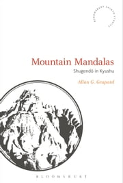 Mountain Mandalas - Shugendo in Kyushu ebook by Allan G. Grapard