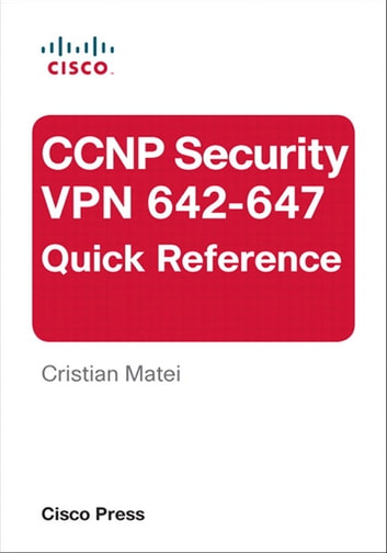 CCNP Security VPN 642-647 Quick Reference ebook by Cristian Matei
