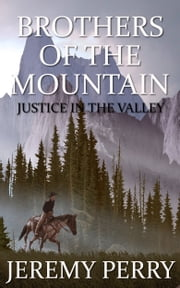 Brothers of the Mountain: Justice in the Valley ebook by Jeremy Perry