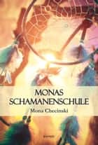 Monas Schamanenschule ebook by Mona Checinski