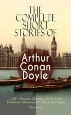 The Complete Short Stories of Arthur Conan Doyle: 210+ Detective Mysteries, Sci-Fi Tales, Historical Adventures & True Crime Stories (Illustrated) - The Complete Sherlock Holmes Stories, The Brigadier Gerard Stories, Professor Challenger, Mysteries and Adventures, Round the Red Lamp, Stories of War and Sport, Round the Fire Stories… ebook by Arthur Conan Doyle, Sidney Paget, Arthur Twidle,...