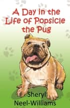 A Day in the Life of Popsicle the Pug ebook by