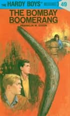 Hardy Boys 49: The Bombay Boomerang ebook by Franklin W. Dixon