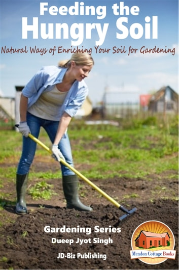 Feeding the hungry soil natural ways of enriching your - Nature s care organic garden soil ...