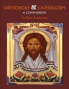 Orthodoxy & Catholicism: A Comparison ebook by Dave Armstrong