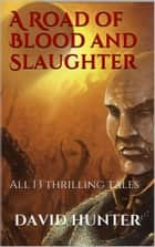 A Road of Blood and Slaughter ebook by David Hunter
