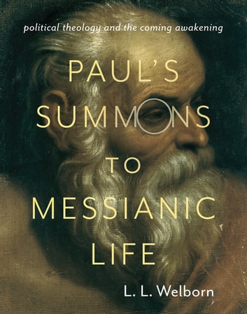 Paul's Summons to Messianic Life - Political Theology and the Coming Awakening eBook by L. Welborn