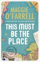This Must Be the Place - Booktrack Edition ebook by Maggie O'Farrell