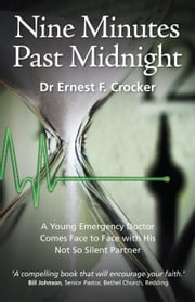Nine Minutes Past Midnight - A Doctor Comes Face to Face with His not so Silent Partner ebook by Ernest F Crocker