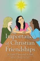 The Importance of Christian Friendships - In Good Times and in Bad ebook by Beth Gable Hicks