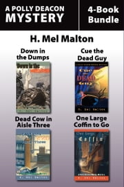 Polly Deacon Mysteries 4-Book Bundle - Down in the Dumps / Cue the Dead Guy / Dead Cow in Aisle Three / One Large Coffin to Go ebook by H. Mel Malton