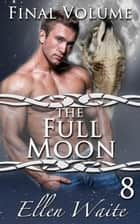 The Full Moon - The Alpha's Mate, #8 ebook by Ellen Waite