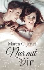 Nur mit Dir - Liebesroman ebook by Maren C. Jones
