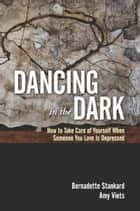 Dancing in the Dark ebook by Bernadette Stankard,Amy Viets