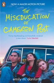 The Miseducation of Cameron Post ebook by Emily Danforth