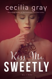 Kiss Me Sweetly ebook by Cecilia Gray