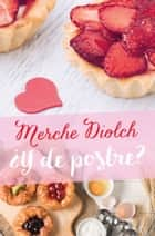 ¿Y de postre? 電子書 by Merche Diolch